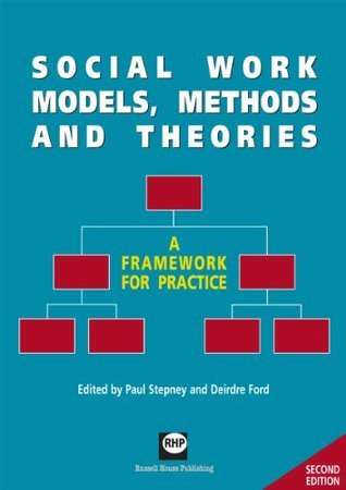 Social Work Models, Methods and Theories: A Framework for Practice  by  Paul Stepney