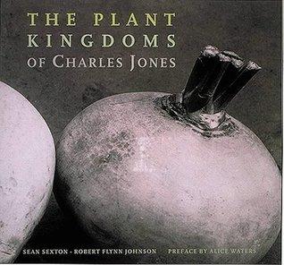 The Plant Kingdoms Of Charles Jones  by  Sean Sexton