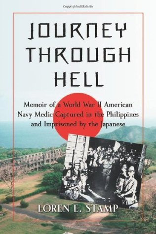 Journey Through Hell: Memoir of a World War II American Navy Medic Captured in the Philippines and Imprisoned  by  the Japanese by Loren E. Stamp