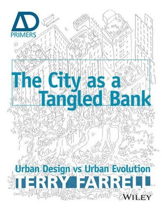 The City as a Tangled Bank: Urban Design vs Urban Evolution  by  Terry Farrell