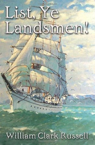 List, Ye Landsmen!: A Romance of Incident William Clark Russell