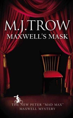 Maxwells Mask: A Peter Maxwell Mystery M.J. Trow