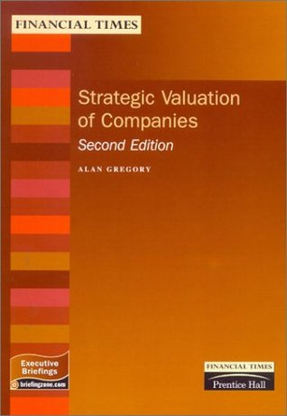 Strategic Valuation of Companies: A Practical Guide  by  Alan Gregory