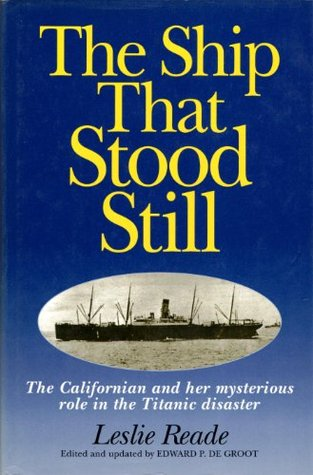 The Ship That Stood Still: The Californian And Her Mysterious Role In The Titanic Disaster  by  Leslie Reade