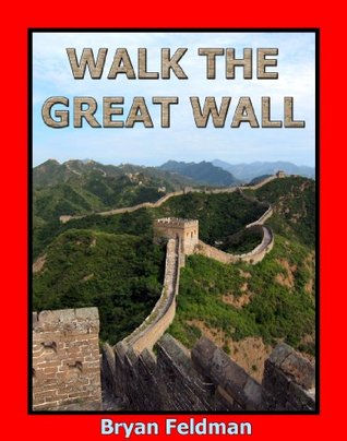 Walk the Great Wall  by  Bryan Feldman