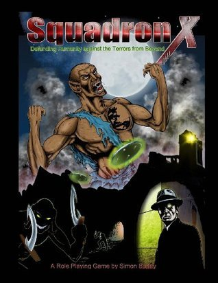 Squadron: X: A Role-Playing Game of Horror and Heroes  by  Simon Burley