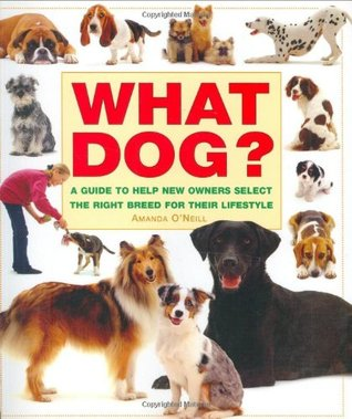 What Dog?: A Guide to Help New Owners Select the Right Breed for Their Lifestyle  by  Amanda ONeill