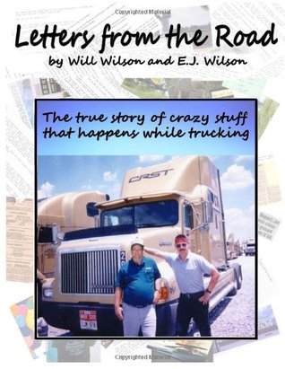 Letters from the Road: The True Story of Crazy Stuff That Happens While Trucking  by  Will Wilson  Sr.