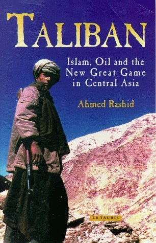 Taliban:  Islam, Oil And The New Great Game In Central Asia Ahmed Rashid