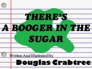 Theres A Booger In The Sugar  by  Douglas Crabtree