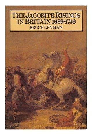 Jacobite Risings in Britain, 1689-1746 Bruce P. Lenman