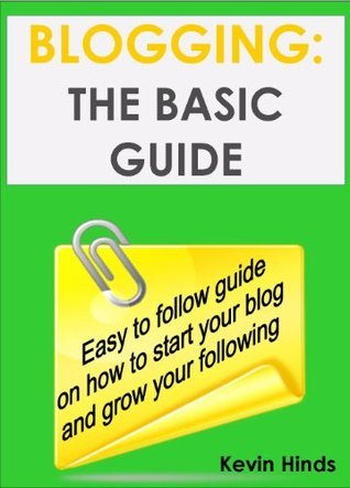 BLOGGING: THE BASIC GUIDE  by  Kevin Hinds
