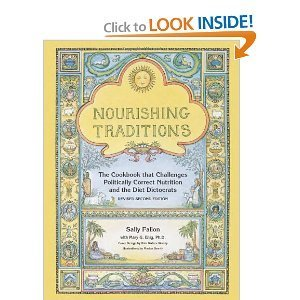 Nourishing Traditions - Cookbook That Challenges Politically Correct Nutrition & The Diet Dictocrats, Revised Second Edition  by  Sally Fallon Morell