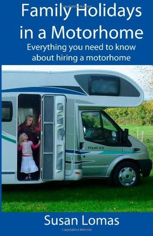 Family Holidays in a Motorhome: Everything you need to know about hiring a motorhome Susan Lomas