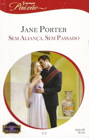 Sem Aliança, Sem Passado (A Royal Scandal, #2) Jane Porter