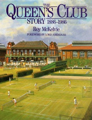 The Queens Club Story, 1886-1986  by  Roy McKelvie