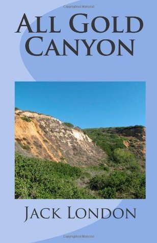 All Gold Canyon  by  Jack London