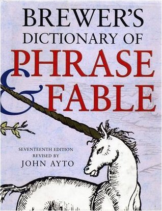 Brewers Dictionary Of Phrase & Fable  by  John Ayto