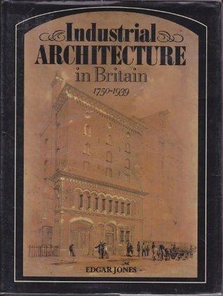 Industrial Architecture In Britain 1750 1939 Edgar Jones