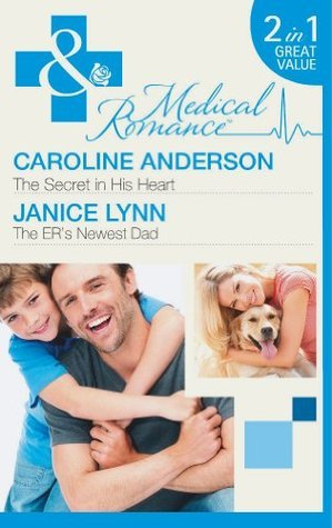 The Secret in His Heart / The ERs Newest Dad  by  Caroline Anderson