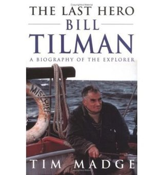 The last hero : Bill Tilman : a biography of the explorer  by  Tim Madge