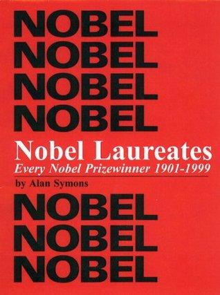 Nobel Laureates, 1901 2000  by  Alan Symons