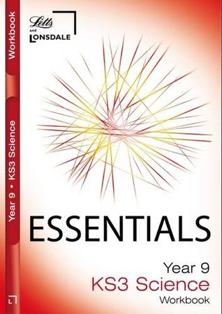 Year 9 Science: Workbook (inc. Answers) (Lonsdale Key Stage 3 Essentials) Educational Experts