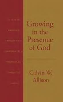 Growing in the Presence of God  by  Calvin W. Allison