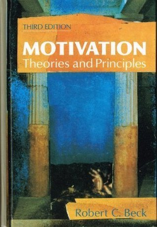 Motivation: Theories And Principles  by  Robert C. Beck