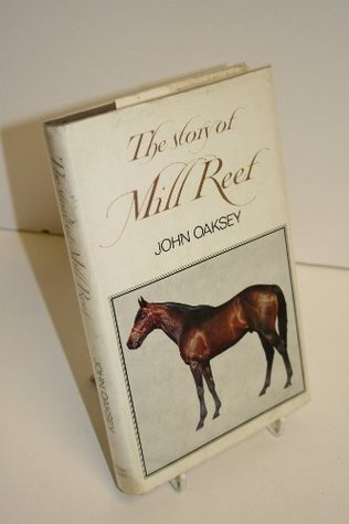 Story of Mill Reef, The  by  John Oaksey