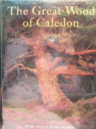 Great Wood of Caledon: The Story of the Ancient Scots Pine Forest  by  Hugh Miles