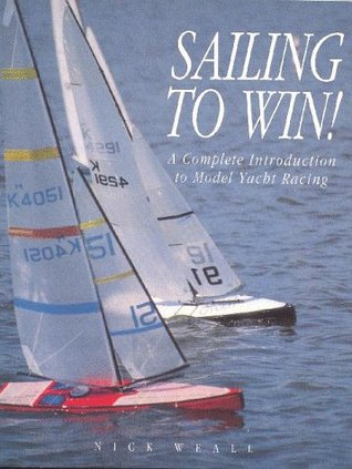 Sailing To Win!: A Complete Introduction To Model Yacht Racing (Radio Control Handbooks)  by  Nick Weall