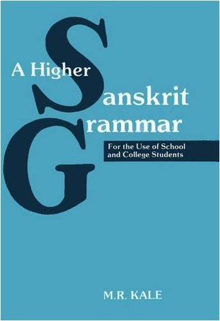 A Higher Sanskrit Grammar: For the Use of School and College Students M.R. Kale