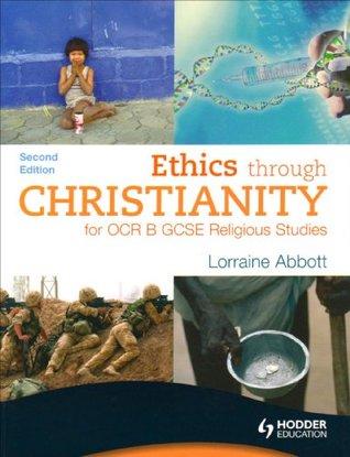 Ethics Through Christianity: For OCR B Gcse Religious Studies  by  Lorraine Abbott