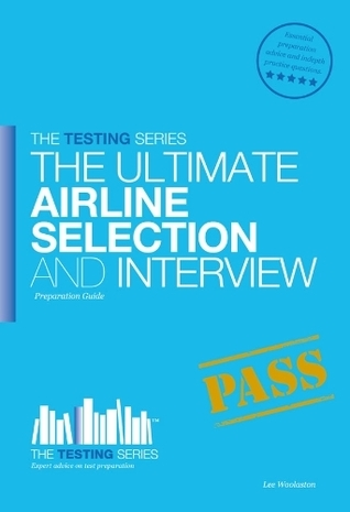 Airline Pilot Selection and Interview Workbook: The Ultimate Insiders Guide Lee Woolaston