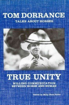 True Unity: Willing Communication Between Horse and Human  by  Tom Dorrance