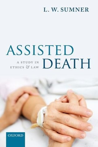 Assisted Death: A Study in Ethics and Law L W Sumner