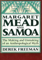 Margaret Mead and Samoa: The Making and Unmaking of an Anthropological Myth  by  Derek Freeman