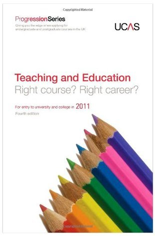 Progression to Teaching and Education for Entry to University or College in 2011 (Progression Series)  by  UCAS