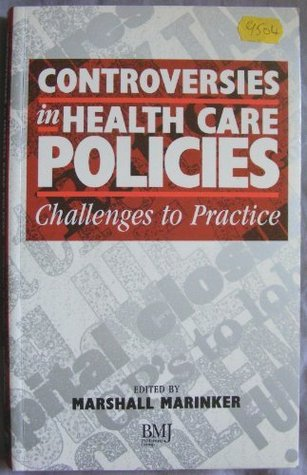Controversies in Health Care Policies: Challenges to Practice  by  Marshall Marinker