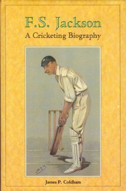 F.S.Jackson: A Cricketing Biography  by  James P. Coldham