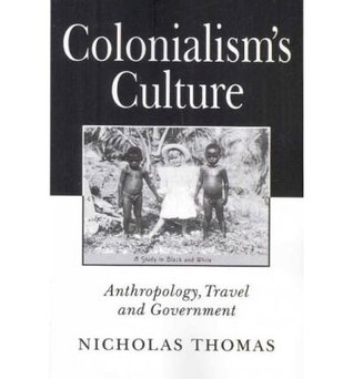Colonialisms Culture: Anthropology, Travel And Government  by  Nicholas Thomas