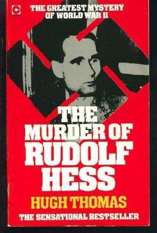 The Murder Of Rudolf Hess  by  W. Hugh Thomas