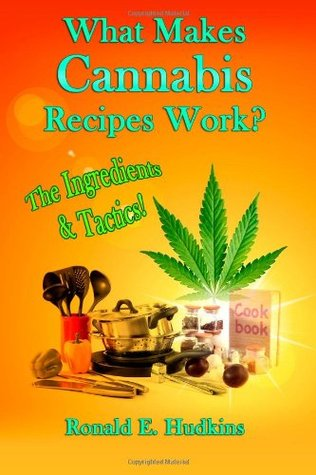 What Makes Cannabis Recipes Work?: The Ingredients & Tactics! Ronald E. Hudkins