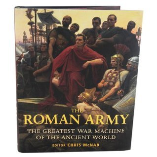 The Roman Army - The Greatest War Machine Of The Ancient World  by  Chris McNab