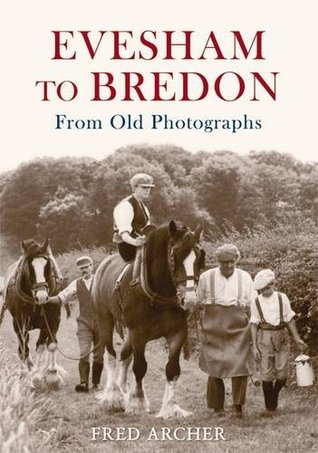 Evesham to Bredon from Old Photographs  by  Fred Archer