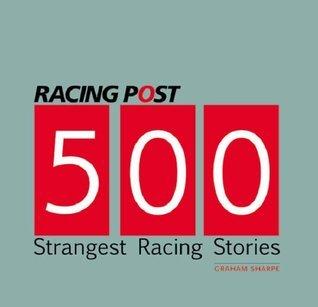500 Strangest Racing Stories Graham Sharpe
