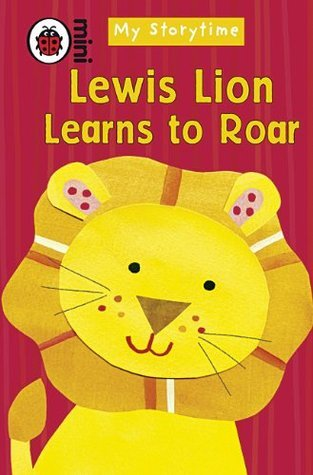 My Storytime: Lewis Lion Learns to Roar  by  Ronne Randall