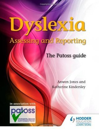 Dyslexia: Assessing and Reporting: The Patoss Guide Anwen Jones