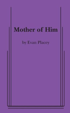 Mother of Him Evan Placey